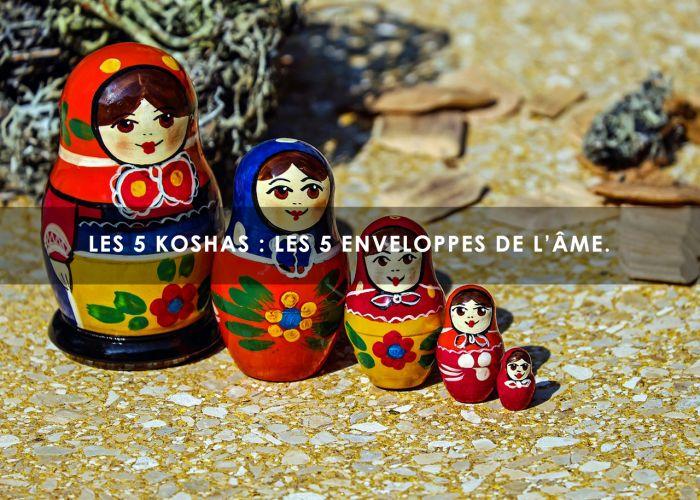 Les 5 koshas : les 5 enveloppes de l'âme.